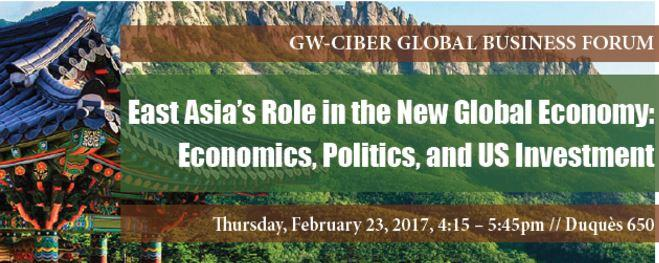 GW-CIBER Global Business Forum: East Asia's Role in the New Global Economy